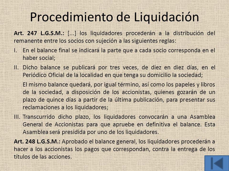 Procedimiento de Liquidación Art. 247 L.G.S.M.: [...] los liquidadores procederán a la distribución del remanente entre los socios con sujeción a las