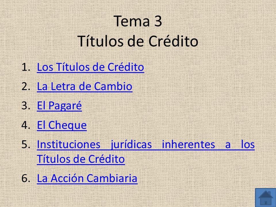 Tema 3 Títulos de Crédito 1.Los Títulos de CréditoLos Títulos de Crédito 2.La Letra de CambioLa Letra de Cambio 3.El PagaréEl Pagaré 4.El ChequeEl Che