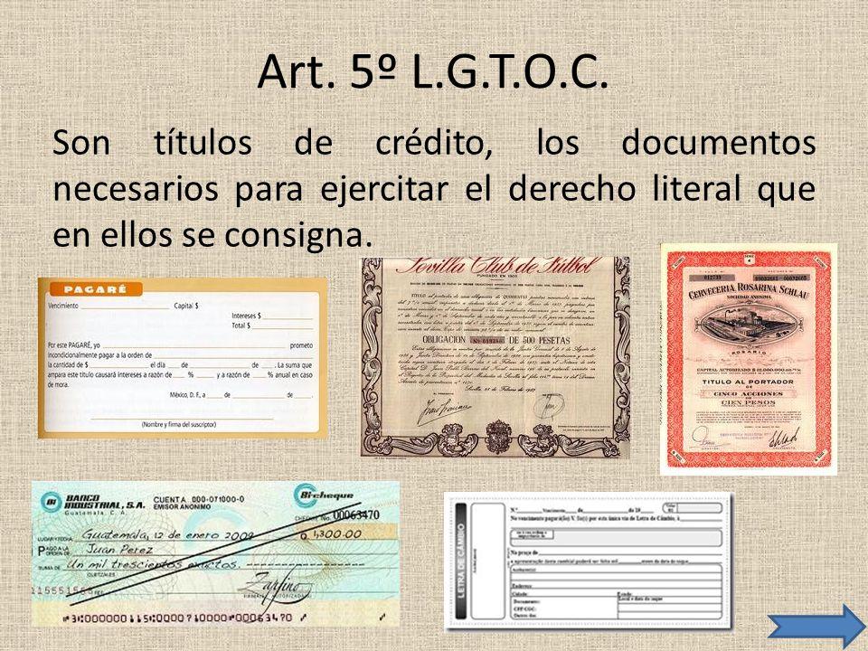Art. 5º L.G.T.O.C. Son títulos de crédito, los documentos necesarios para ejercitar el derecho literal que en ellos se consigna.