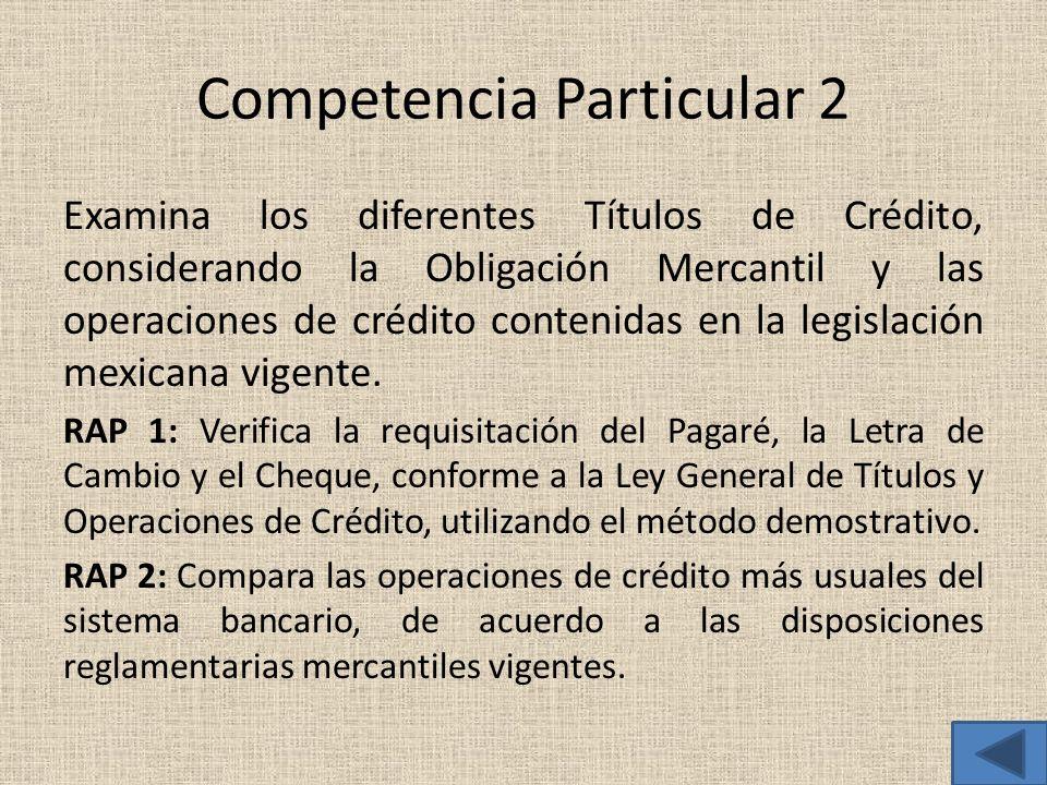 Competencia Particular 2 Examina los diferentes Títulos de Crédito, considerando la Obligación Mercantil y las operaciones de crédito contenidas en la