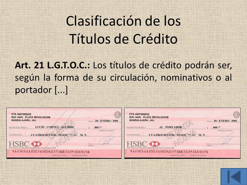 Clasificación de los Títulos de Crédito Art. 21 L.G.T.O.C.: Los títulos de crédito podrán ser, según la forma de su circulación, nominativos o al port