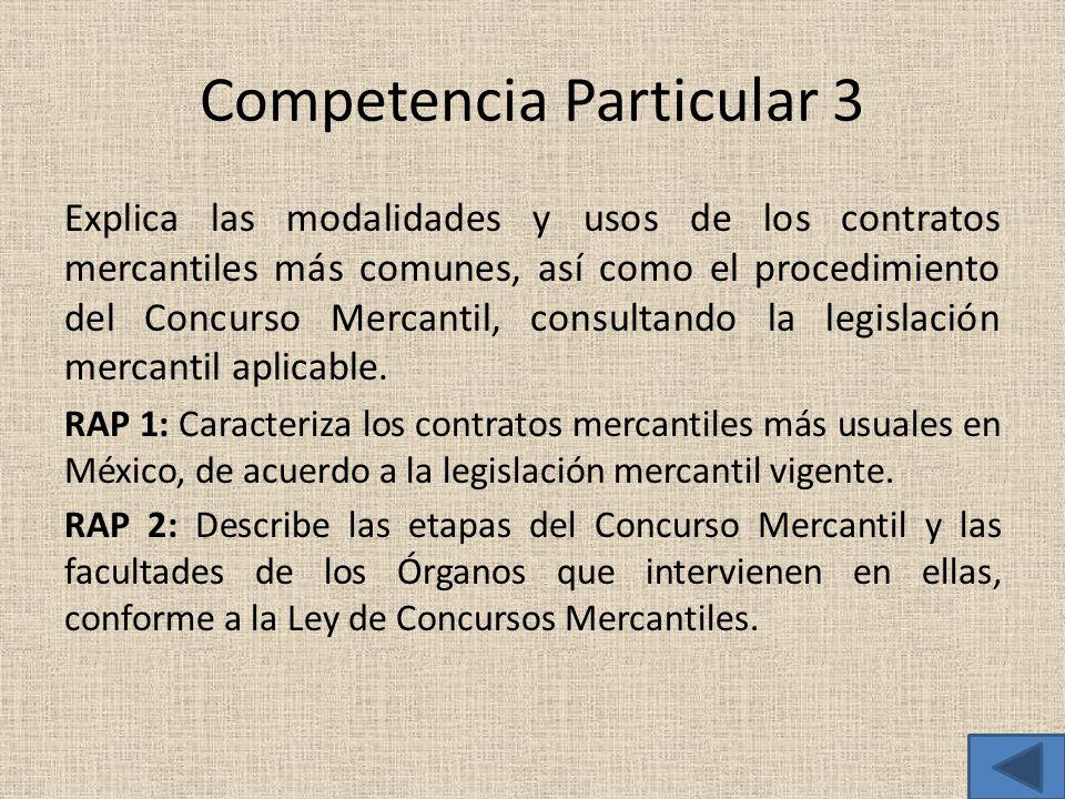 Competencia Particular 3 Explica las modalidades y usos de los contratos mercantiles más comunes, así como el procedimiento del Concurso Mercantil, co