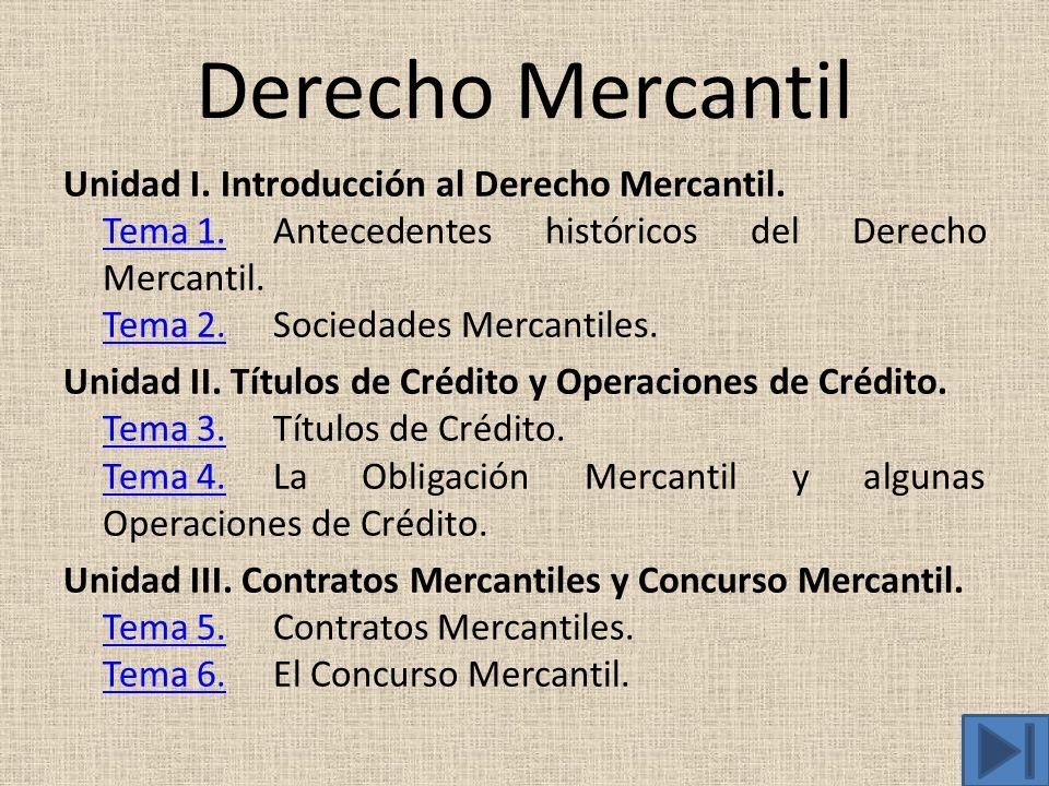 Derecho Mercantil Unidad I. Introducción al Derecho Mercantil. Tema 1.Tema 1.Antecedentes históricos del Derecho Mercantil. Tema 2.Tema 2.Sociedades M