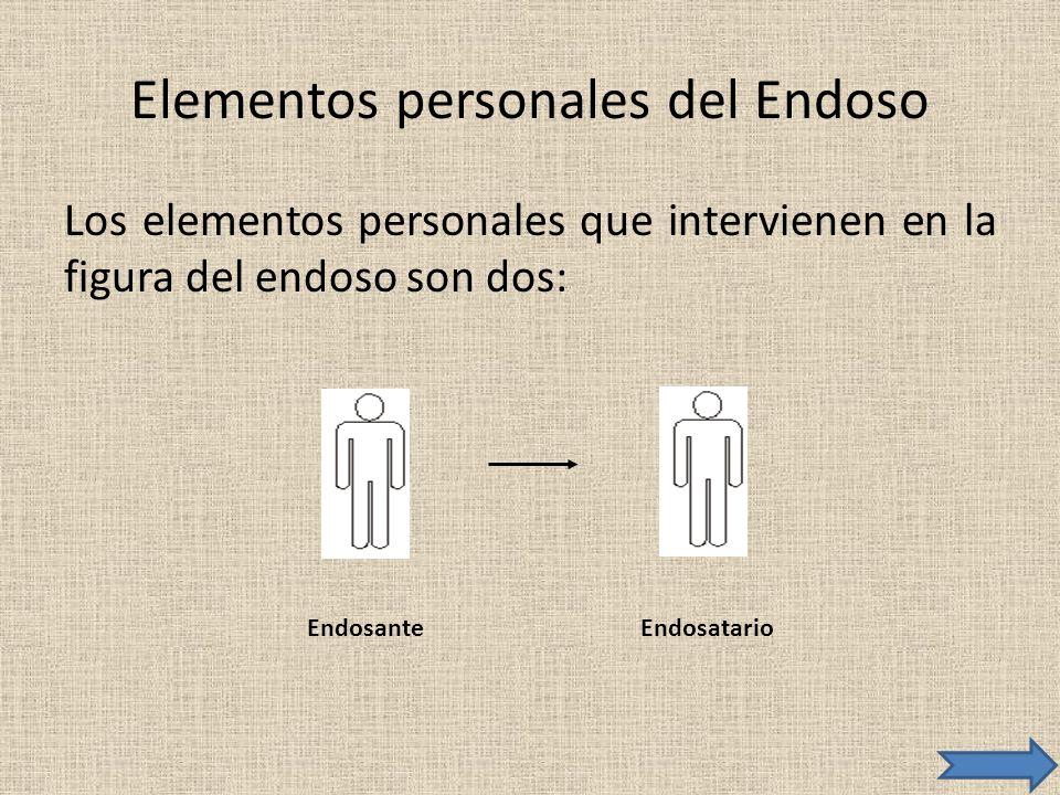 Elementos personales del Endoso Los elementos personales que intervienen en la figura del endoso son dos: EndosanteEndosatario