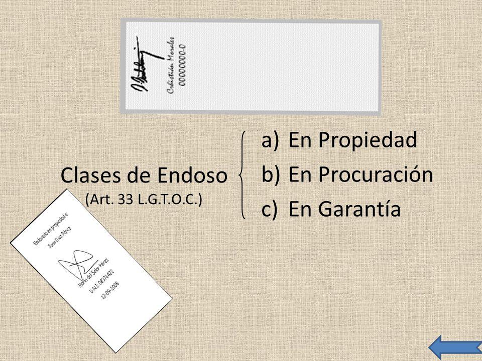 Clases de Endoso (Art. 33 L.G.T.O.C.) a)En Propiedad b)En Procuración c)En Garantía