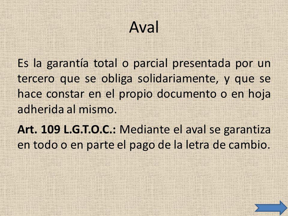 Aval Es la garantía total o parcial presentada por un tercero que se obliga solidariamente, y que se hace constar en el propio documento o en hoja adh