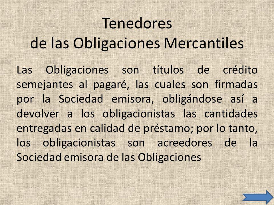 Tenedores de las Obligaciones Mercantiles Las Obligaciones son títulos de crédito semejantes al pagaré, las cuales son firmadas por la Sociedad emisor
