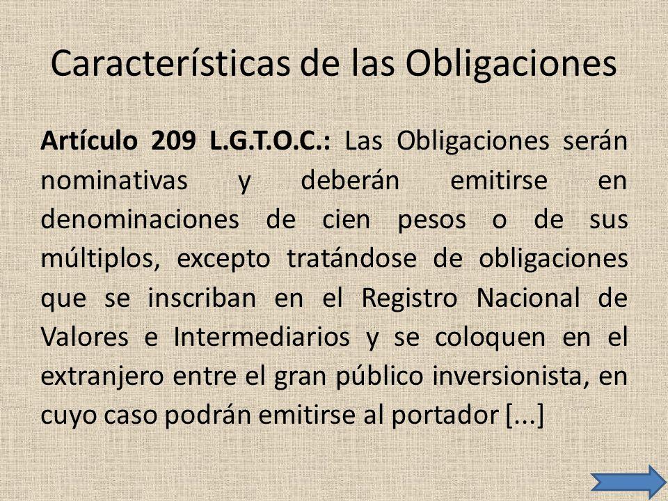 Características de las Obligaciones Artículo 209 L.G.T.O.C.: Las Obligaciones serán nominativas y deberán emitirse en denominaciones de cien pesos o d