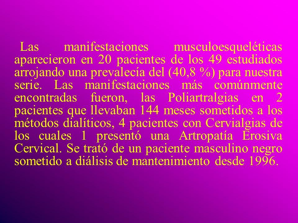 Las manifestaciones musculoesqueléticas aparecieron en 20 pacientes de los 49 estudiados arrojando una prevalecía del (40,8 %) para nuestra serie. Las