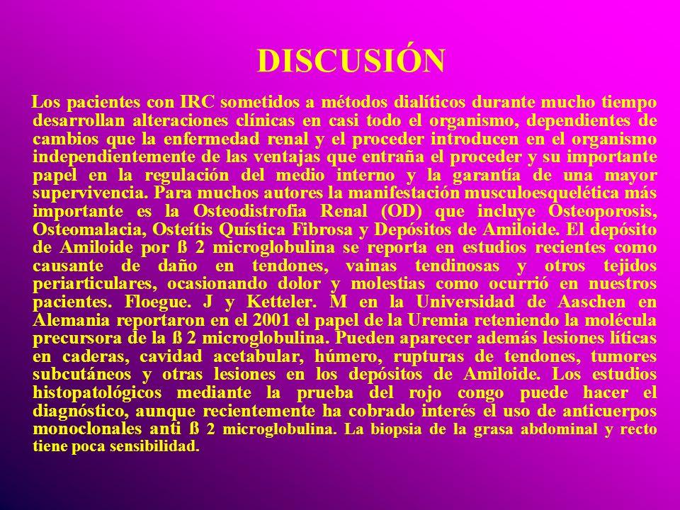 DISCUSIÓN Los pacientes con IRC sometidos a métodos dialíticos durante mucho tiempo desarrollan alteraciones clínicas en casi todo el organismo, depen
