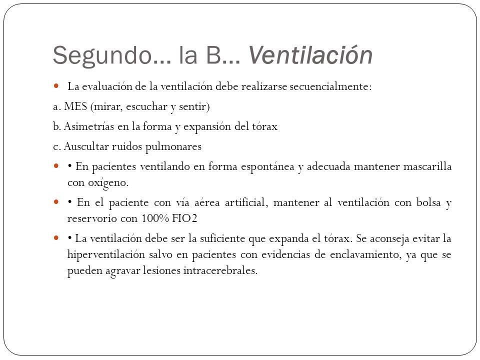 Segundo… la B… Ventilación La evaluación de la ventilación debe realizarse secuencialmente: a. MES (mirar, escuchar y sentir) b. Asimetrías en la form