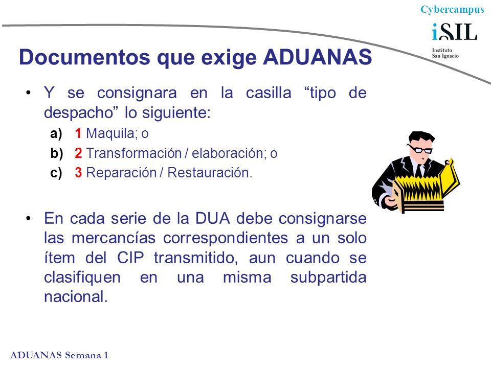 Cybercampus ADUANAS Semana 1 Documentos que exige ADUANAS Y se consignara en la casilla tipo de despacho lo siguiente: a)1 Maquila; o b)2 Transformación / elaboración; o c)3 Reparación / Restauración.
