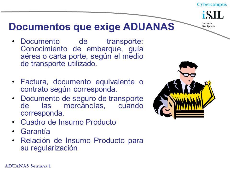 Cybercampus ADUANAS Semana 1 Documentos que exige ADUANAS Documento de transporte: Conocimiento de embarque, guía aérea o carta porte, según el medio de transporte utilizado.