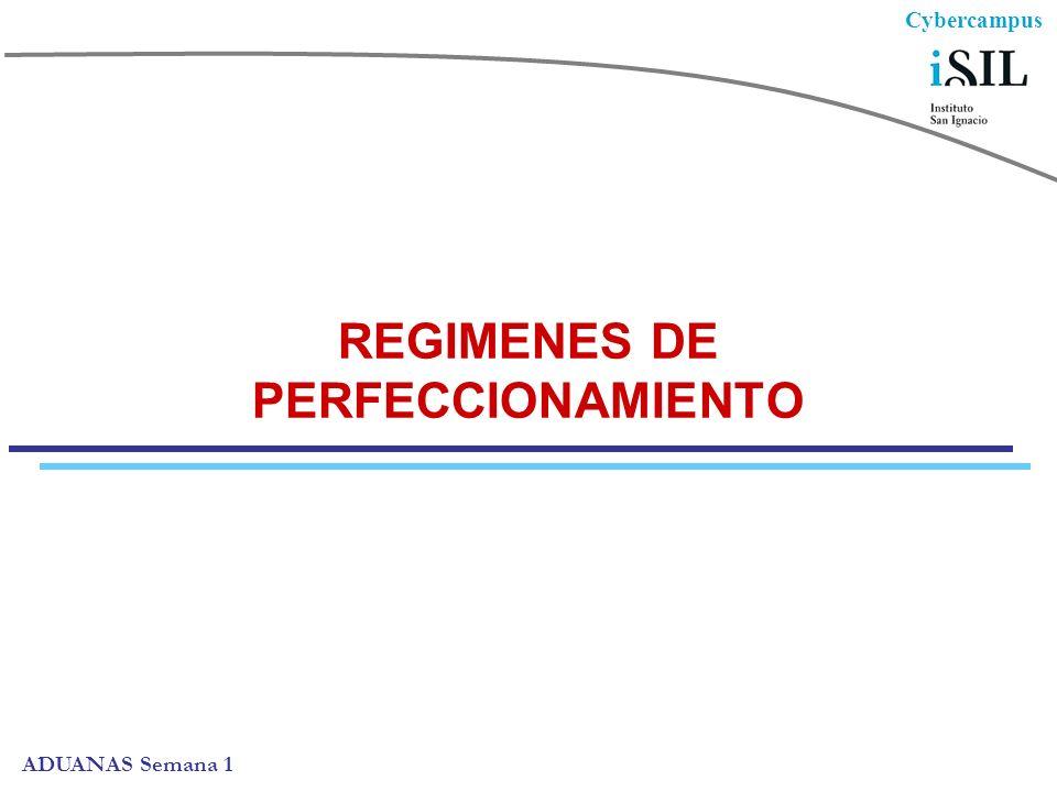 Cybercampus ADUANAS Semana 1 REGIMENES DE PERFECCIONAMIENTO
