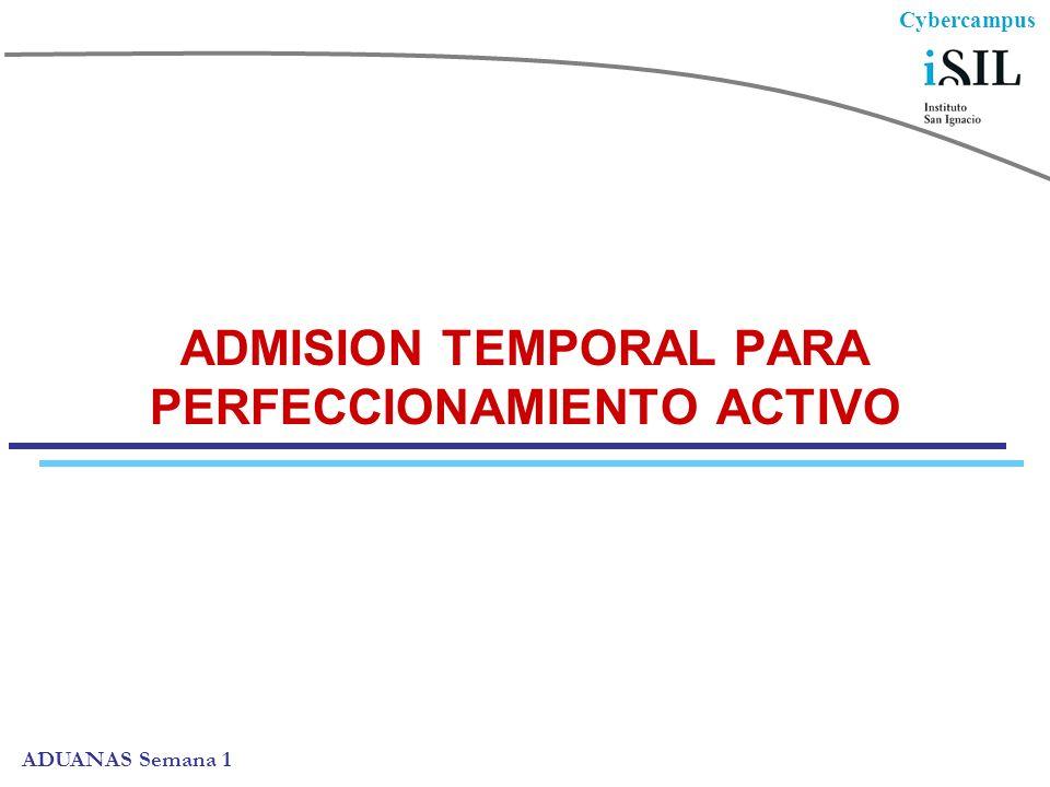 Cybercampus ADUANAS Semana 1 ADMISION TEMPORAL PARA PERFECCIONAMIENTO ACTIVO