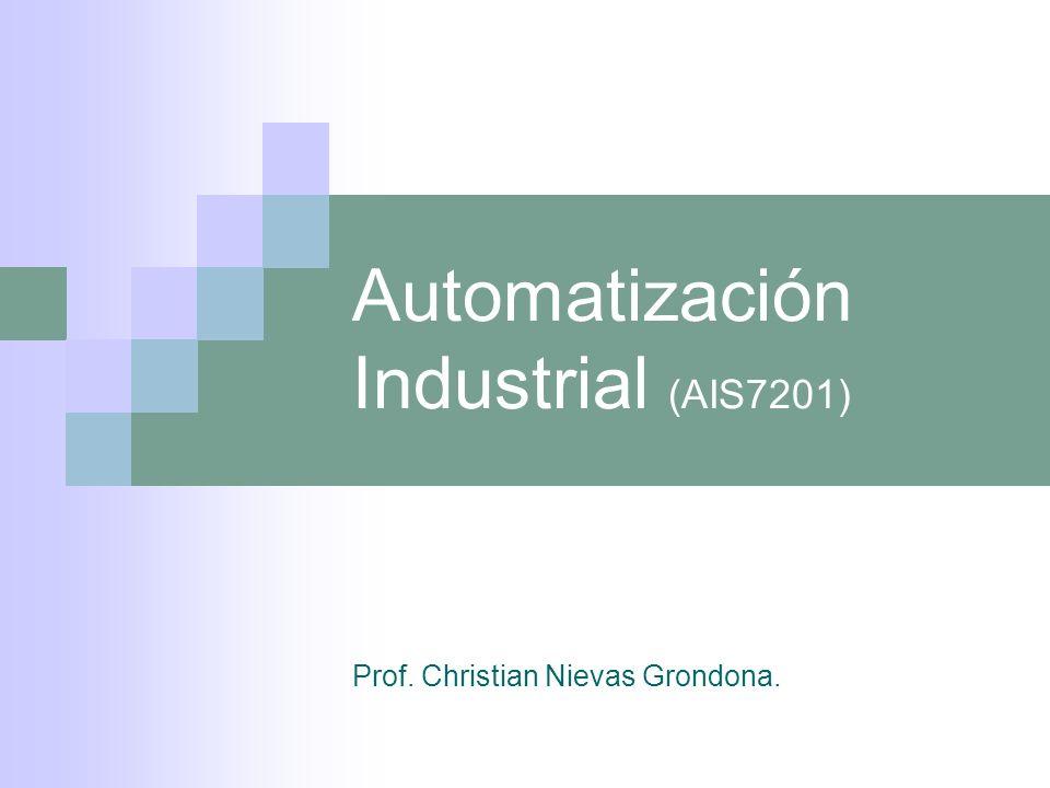 Automatización Industrial (AIS7201) Prof. Christian Nievas Grondona.