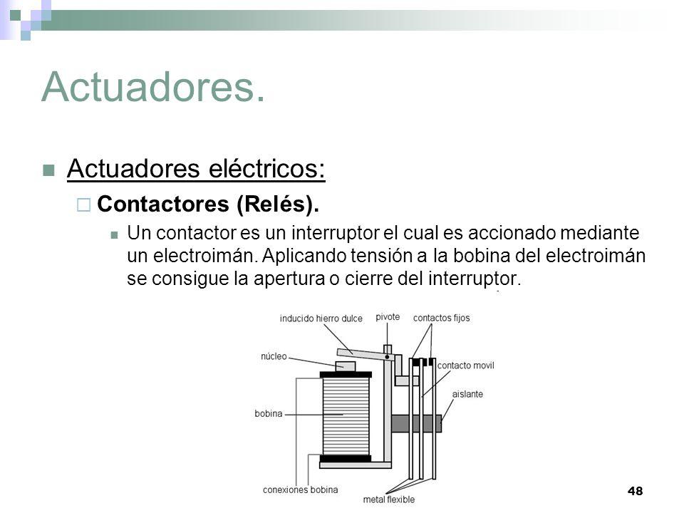 48 Actuadores. Actuadores eléctricos: Contactores (Relés). Un contactor es un interruptor el cual es accionado mediante un electroimán. Aplicando tens