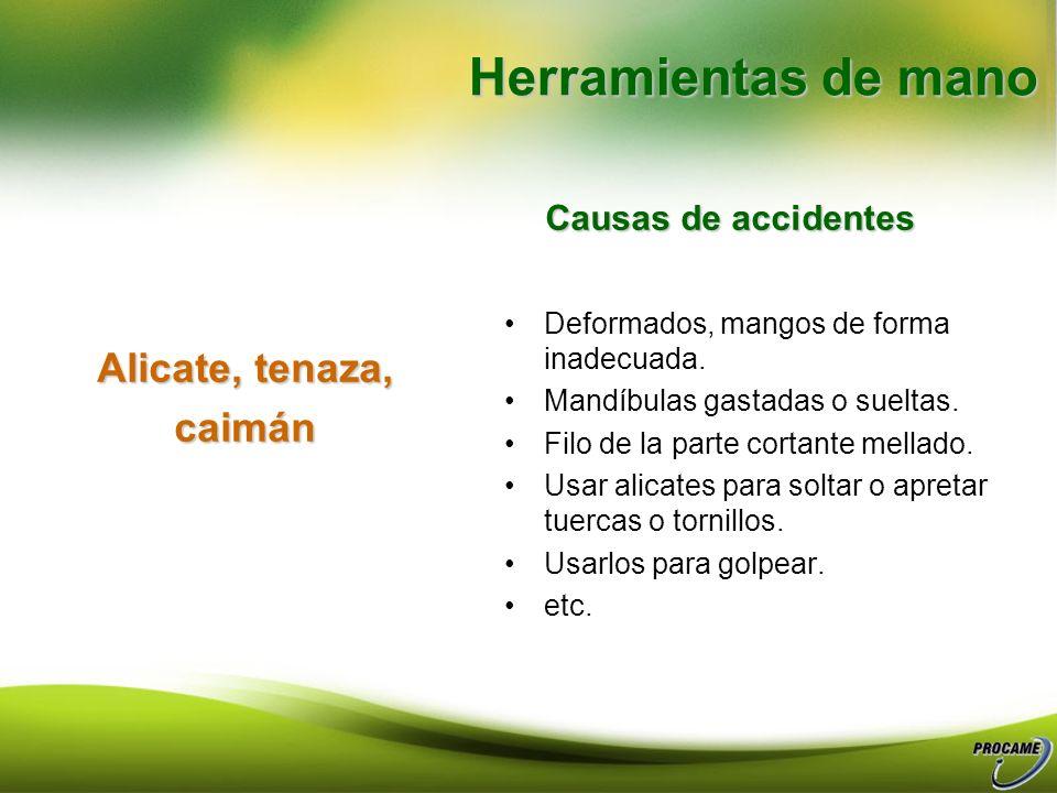 Martillos, macetas, combos, hazuelas. combos, hazuelas. Causas de accidentes Mangos sueltos o poco seguros. Mangos astillados o asperos. Cabezas salta