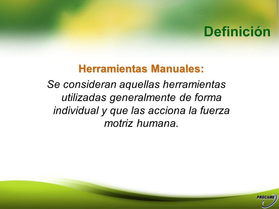 Definición Herramientas Manuales: Se consideran aquellas herramientas utilizadas generalmente de forma individual y que las acciona la fuerza motriz humana.