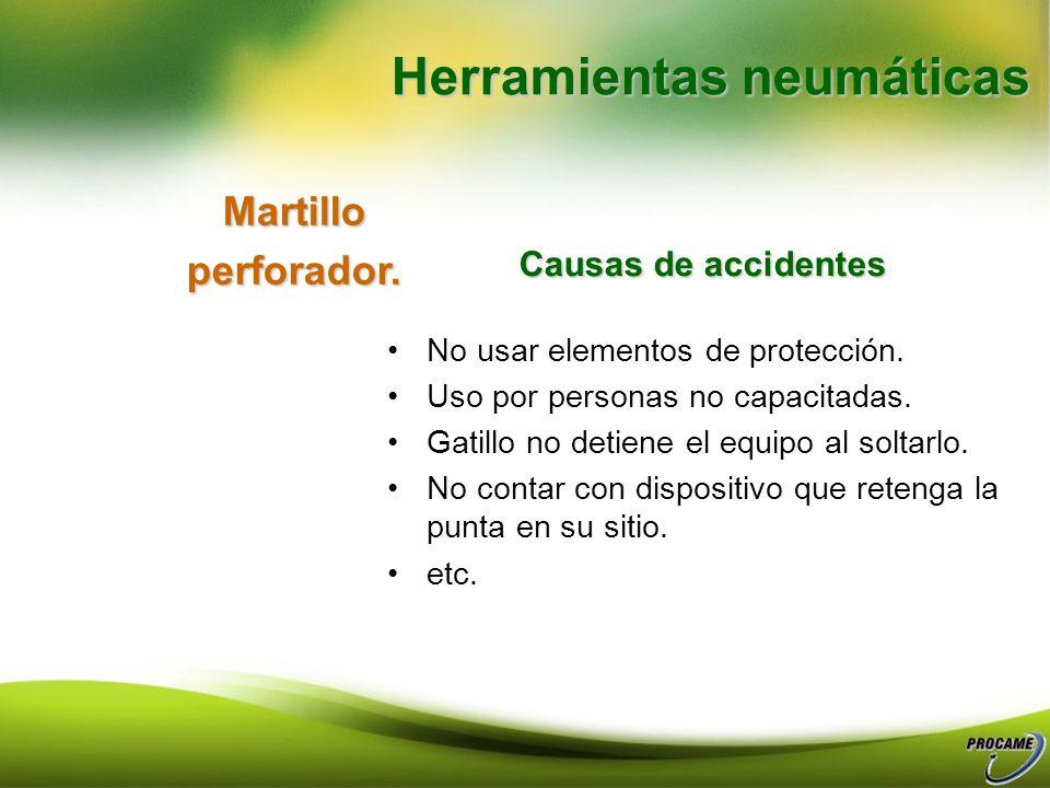 Herramientas neumáticas Fuentes principales de accidentes Golpes por trepidación o basculación de mangueras. Golpes en los pies por caída de herramien
