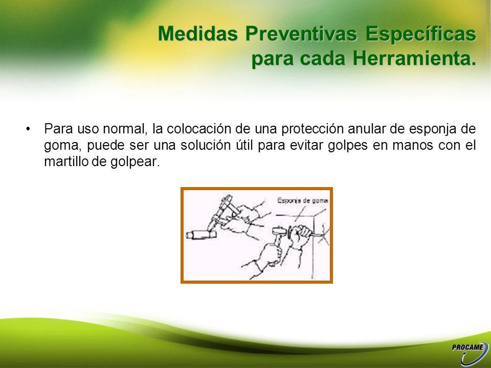 Medidas Preventivas Específicas para cada Herramienta. Cinceles: Las esquinas de los filos de corte deben ser redondeadas si se usan para cortar. Debe