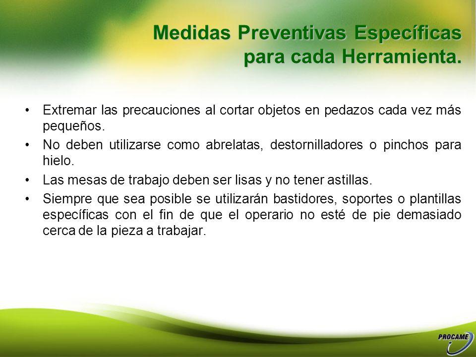 Medidas Preventivas Específicas para cada Herramienta Medidas Preventivas Específicas para cada Herramienta. Utilización de Cuchillos: Utilizar el cuc