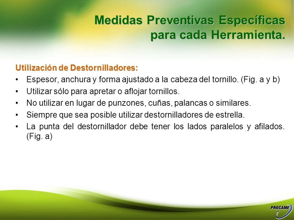 Medidas Preventivas Específicas para cada Herramienta. Destornilladores: Mango en buen estado y amoldado a la mano con o superficies laterales prismát