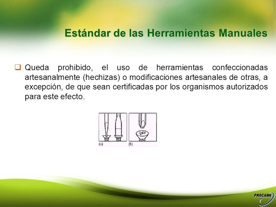 Queda prohibido, el uso de herramientas confeccionadas artesanalmente (hechizas) o modificaciones artesanales de otras, a excepción, de que sean certificadas por los organismos autorizados para este efecto.