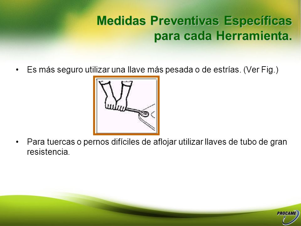 Medidas Preventivas Específicas para cada Herramienta. No debe sobrecargarse la capacidad de una llave utilizando una prolongación de tubo sobre el ma
