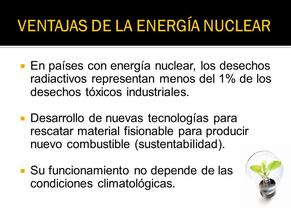 En países con energía nuclear, los desechos radiactivos representan menos del 1% de los desechos tóxicos industriales. Desarrollo de nuevas tecnología