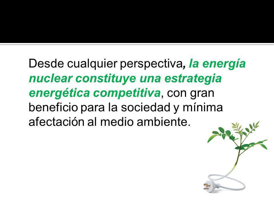 Desde cualquier perspectiva, la energía nuclear constituye una estrategia energética competitiva, con gran beneficio para la sociedad y mínima afectac