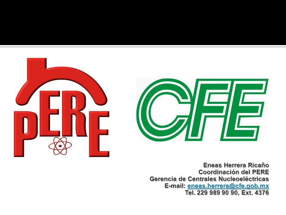 Eneas Herrera Ricaño Coordinación del PERE Gerencia de Centrales Nucleoeléctricas E-mail: eneas.herrera@cfe.gob.mx eneas.herrera@cfe.gob.mx Tel. 229 9