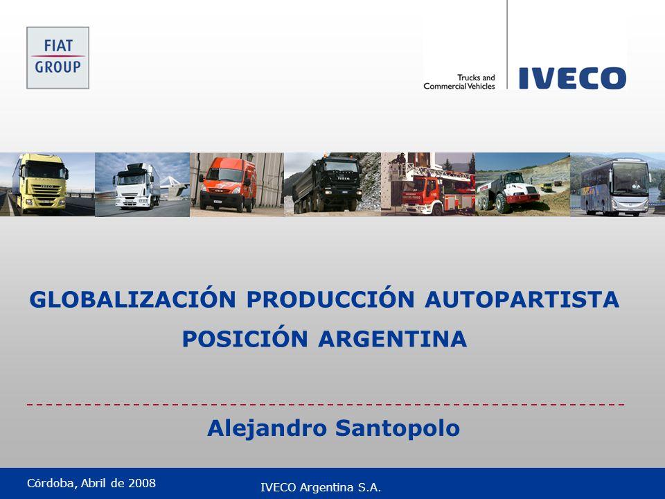 Córdoba, Abril de 2008 IVECO Argentina S.A. GLOBALIZACIÓN PRODUCCIÓN AUTOPARTISTA POSICIÓN ARGENTINA Alejandro Santopolo