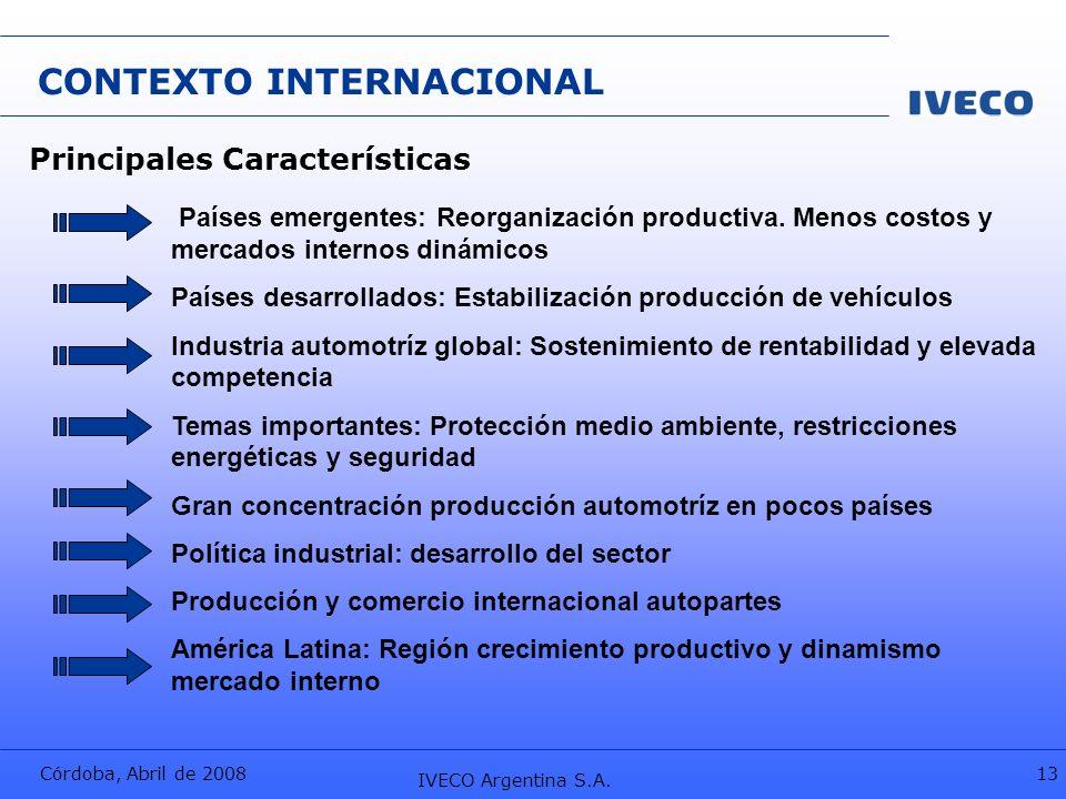 Córdoba, Abril de 2008 IVECO Argentina S.A. 13 CONTEXTO INTERNACIONAL Países emergentes: Reorganización productiva. Menos costos y mercados internos d