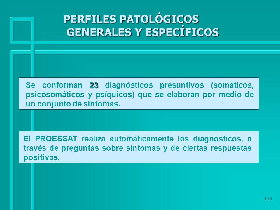 114 PERFILES PATOLÓGICOS GENERALES Y ESPECÍFICOS 23 Se conforman 23 diagnósticos presuntivos (somáticos, psicosomáticos y psíquicos) que se elaboran p