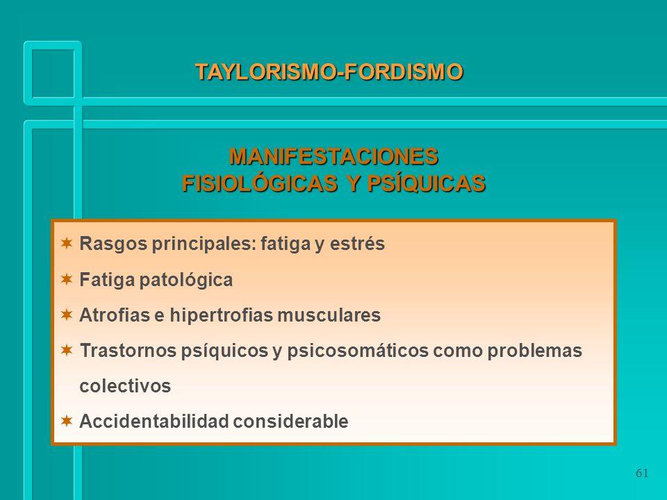 61 TAYLORISMO-FORDISMO MANIFESTACIONES FISIOLÓGICAS Y PSÍQUICAS Rasgos principales: fatiga y estrés Fatiga patológica Atrofias e hipertrofias muscular