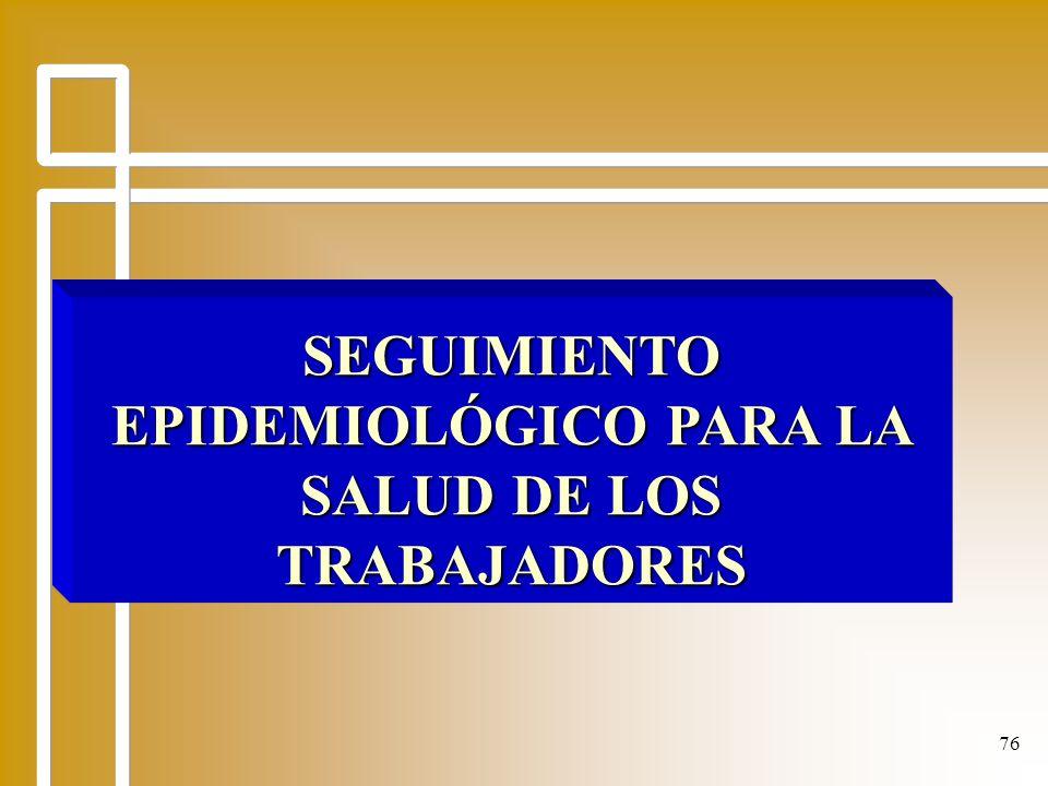 76 SEGUIMIENTO EPIDEMIOLÓGICO PARA LA SALUD DE LOS TRABAJADORES