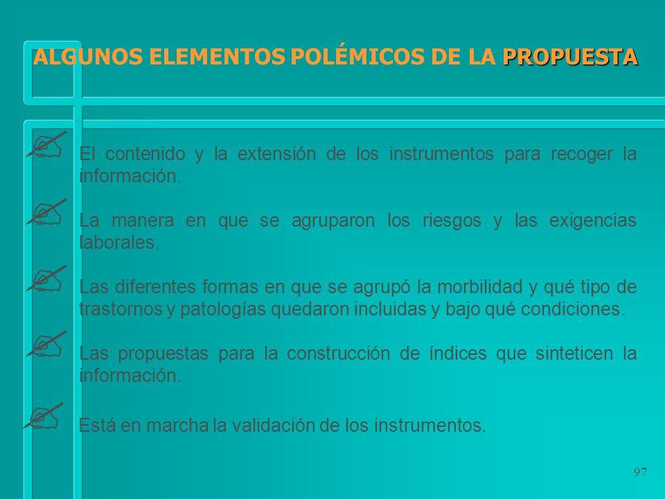 97 PROPUESTA ALGUNOS ELEMENTOS POLÉMICOS DE LA PROPUESTA El contenido y la extensión de los instrumentos para recoger la información. La manera en que