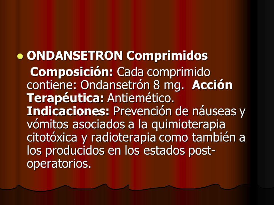 ONDANSETRON Comprimidos ONDANSETRON Comprimidos Composición: Cada comprimido contiene: Ondansetrón 8 mg. Acción Terapéutica: Antiemético. Indicaciones