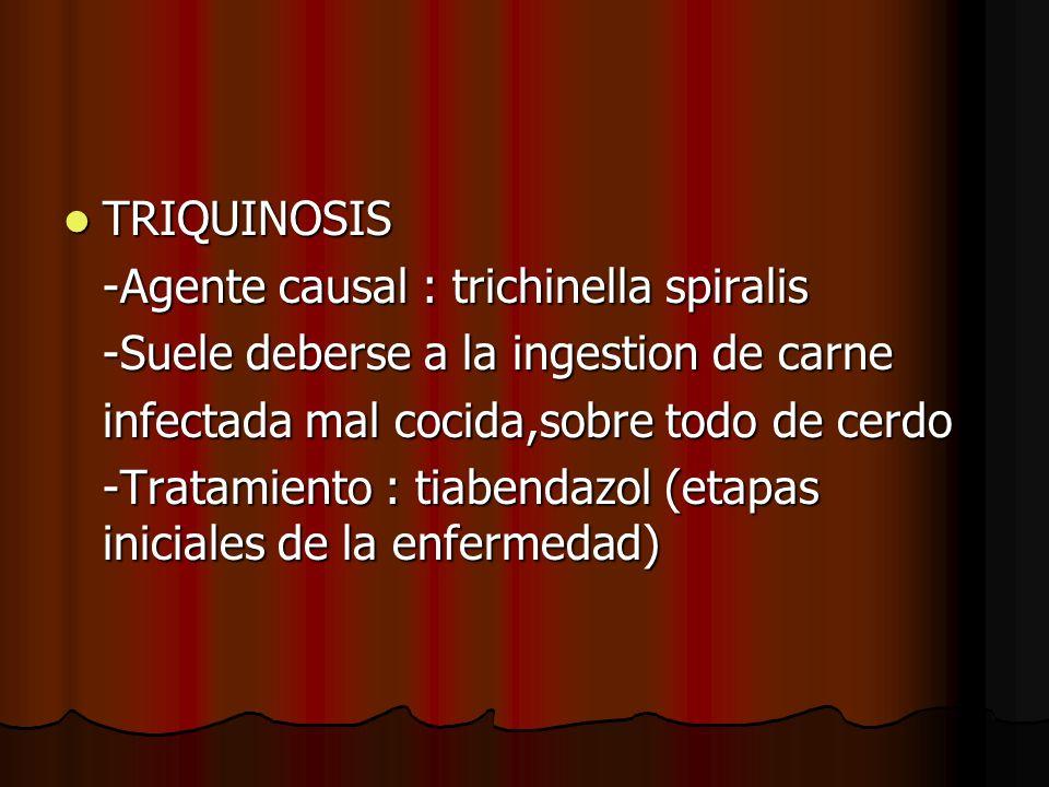 TRIQUINOSIS TRIQUINOSIS -Agente causal : trichinella spiralis -Suele deberse a la ingestion de carne infectada mal cocida,sobre todo de cerdo -Tratami