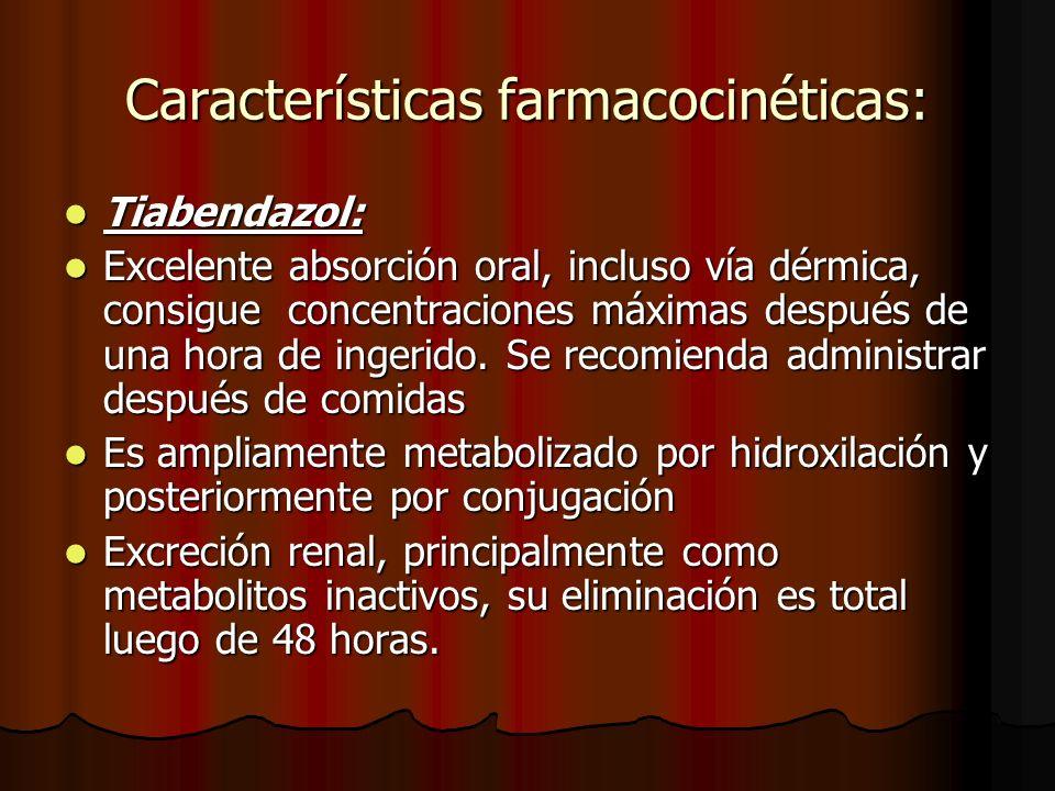 Características farmacocinéticas: Tiabendazol: Tiabendazol: Excelente absorción oral, incluso vía dérmica, consigue concentraciones máximas después de una hora de ingerido.