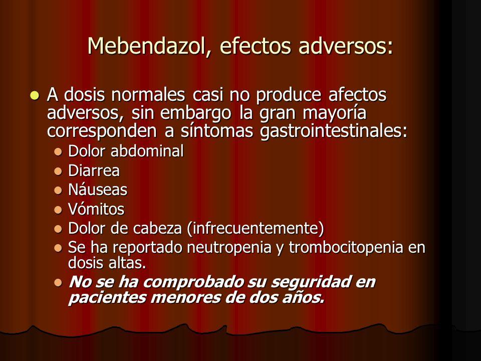 Mebendazol, efectos adversos: A dosis normales casi no produce afectos adversos, sin embargo la gran mayoría corresponden a síntomas gastrointestinale
