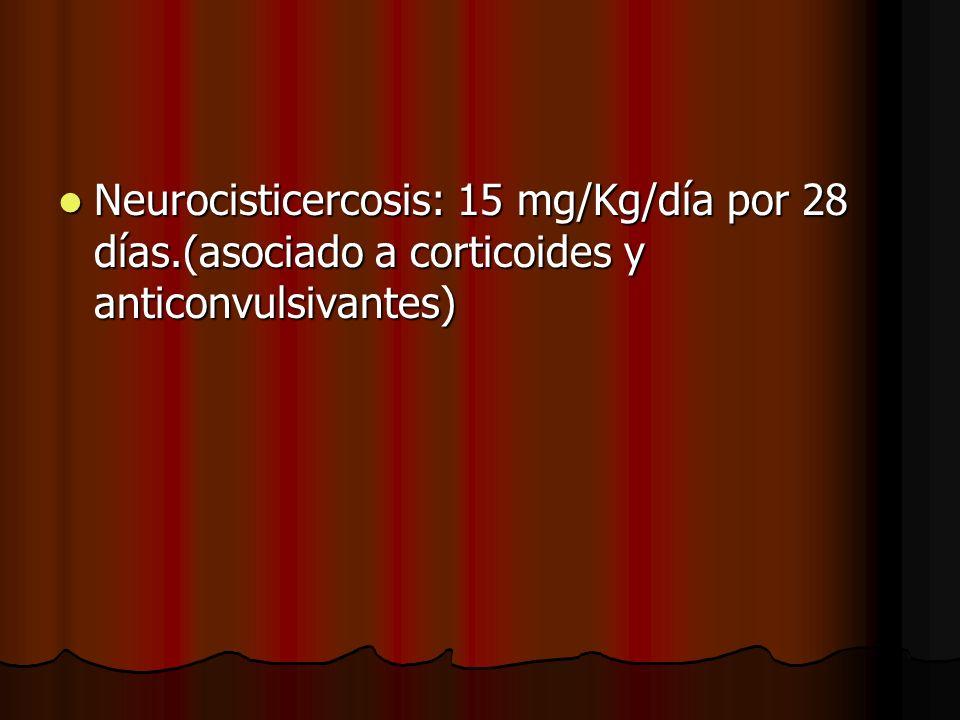 Neurocisticercosis: 15 mg/Kg/día por 28 días.(asociado a corticoides y anticonvulsivantes) Neurocisticercosis: 15 mg/Kg/día por 28 días.(asociado a corticoides y anticonvulsivantes)
