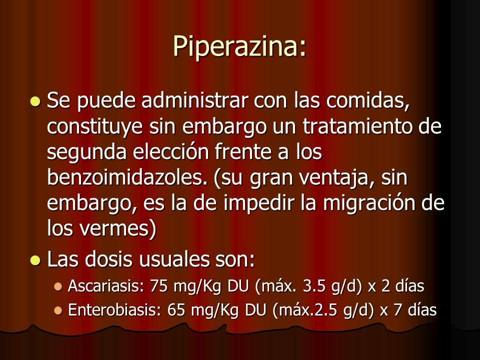 Piperazina: Se puede administrar con las comidas, constituye sin embargo un tratamiento de segunda elección frente a los benzoimidazoles. (su gran ven
