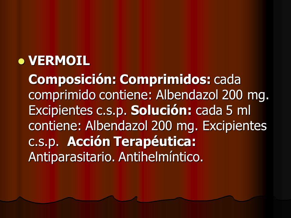VERMOIL VERMOIL Composición: Comprimidos: cada comprimido contiene: Albendazol 200 mg. Excipientes c.s.p. Solución: cada 5 ml contiene: Albendazol 200