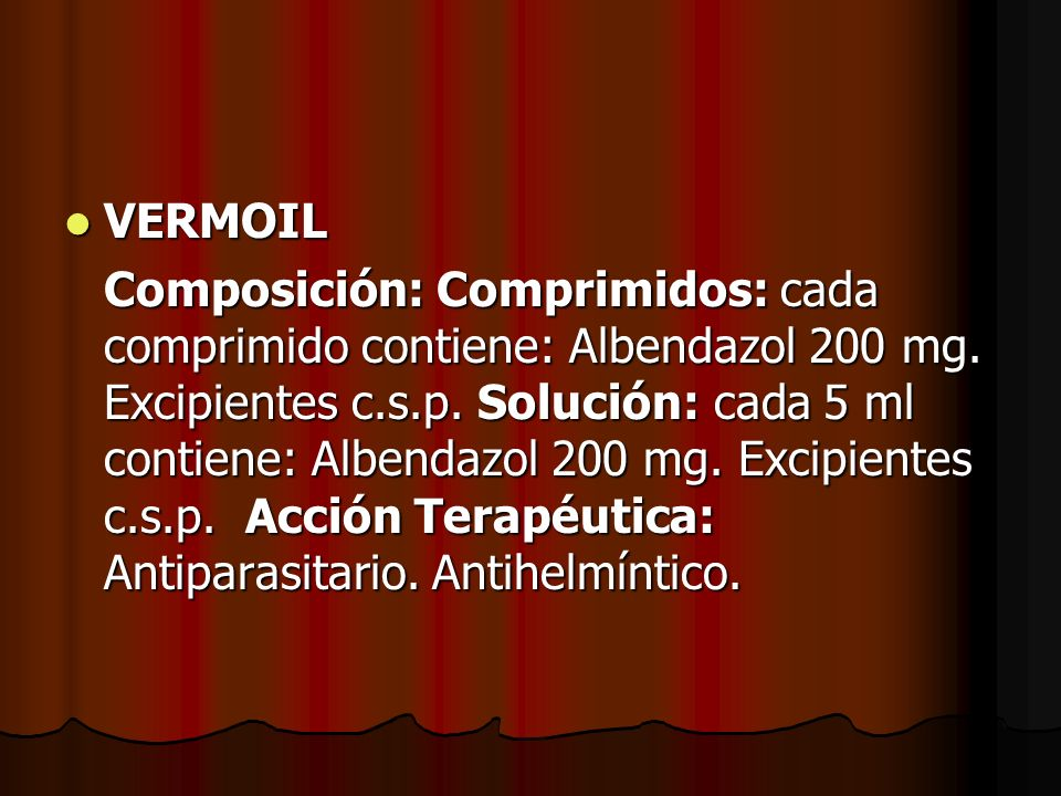 VERMOIL VERMOIL Composición: Comprimidos: cada comprimido contiene: Albendazol 200 mg.