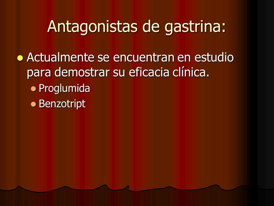 Antagonistas de gastrina: Actualmente se encuentran en estudio para demostrar su eficacia clínica. Actualmente se encuentran en estudio para demostrar