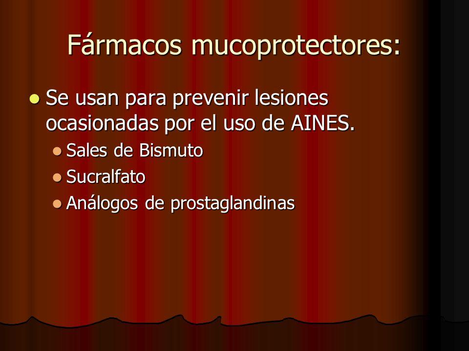 Fármacos mucoprotectores: Se usan para prevenir lesiones ocasionadas por el uso de AINES. Se usan para prevenir lesiones ocasionadas por el uso de AIN