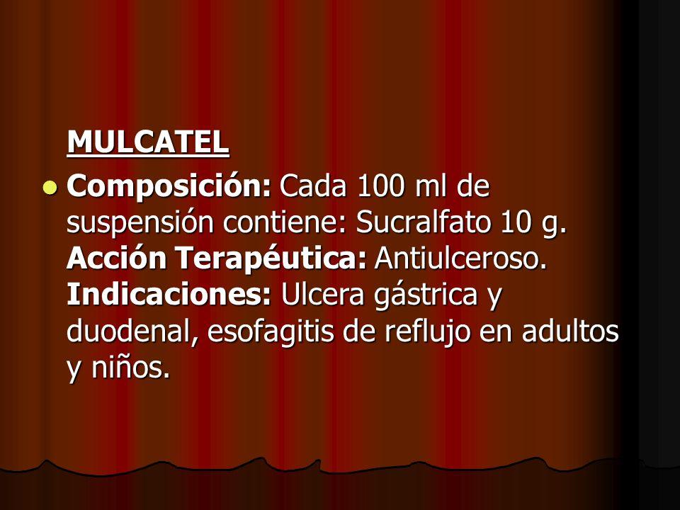 MULCATEL Composición: Cada 100 ml de suspensión contiene: Sucralfato 10 g. Acción Terapéutica: Antiulceroso. Indicaciones: Ulcera gástrica y duodenal,