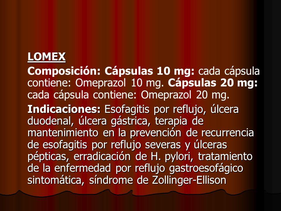 LOMEX Composición: Cápsulas 10 mg: cada cápsula contiene: Omeprazol 10 mg. Cápsulas 20 mg: cada cápsula contiene: Omeprazol 20 mg. Indicaciones: Esofa